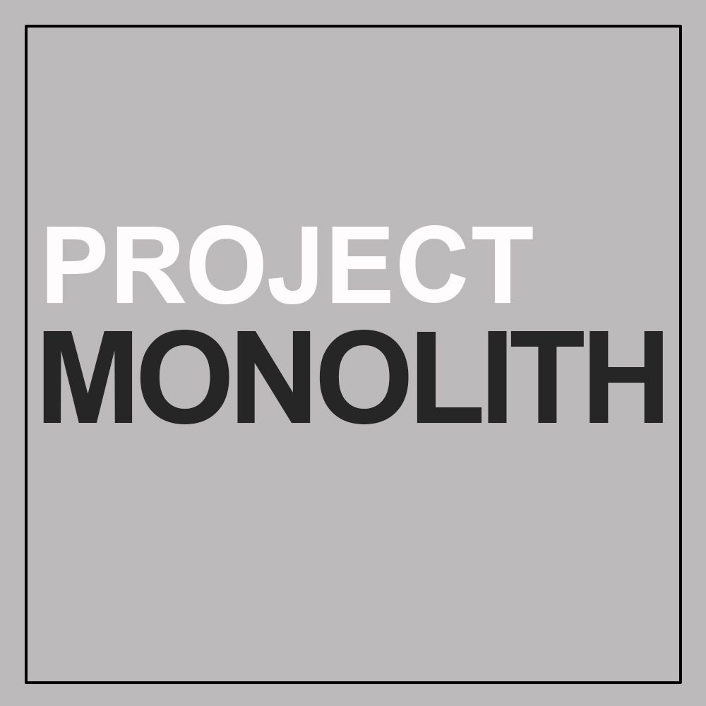 PROJECT MONOLITH